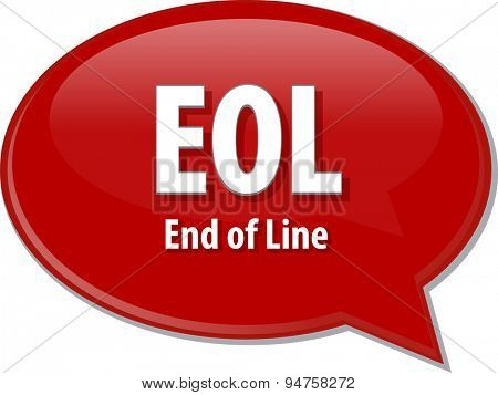 Speech bubble illustration of information technology acronym abbreviation term definition EOL End of Line