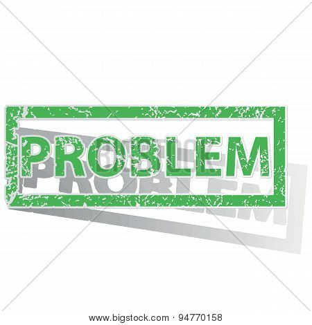 Green outlined PROBLEM stamp