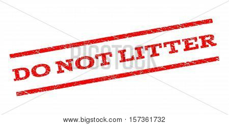 Do Not Litter watermark stamp. Text tag between parallel lines with grunge design style. Rubber seal stamp with dust texture. Vector red color ink imprint on a white background.
