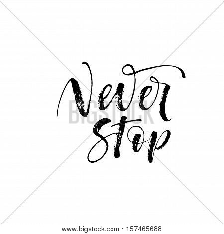 Never stop postcard. Hand drawn motivational quote. Ink illustration. Modern brush calligraphy. Isolated on white background.