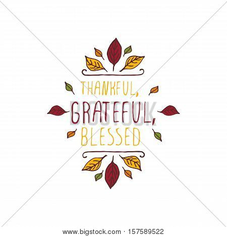 Handdrawn thanksgiving label with leaves and text on white background. Thankful, grateful, blessed.