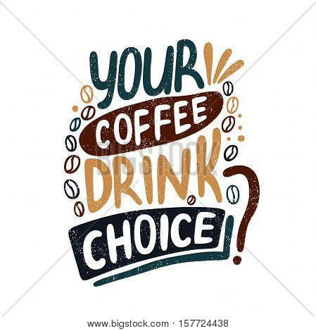 Your coffee drink choice? Decorative letter. Hand drawn lettering. Quote. Vector hand-painted illustration. Decorative inscription. Morning coffee. Coffee break. Vintage illustration.