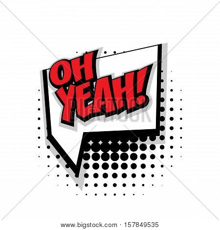 Lettering oh yeah. Comic text sound effects pop art style vector. Sound bubble speech phrase comic text cartoon expression sounds illustration. Comic text background template