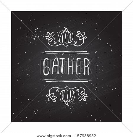 Handdrawn thanksgiving label with pumpkins, maple leaves and text on chalkboard background. Gather.