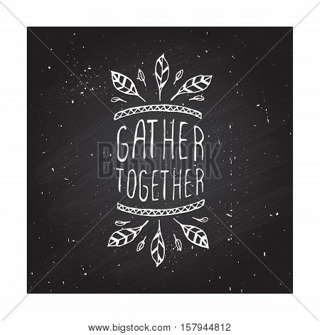 Handdrawn thanksgiving label with feathers and text on chalkboard background. Gather together.
