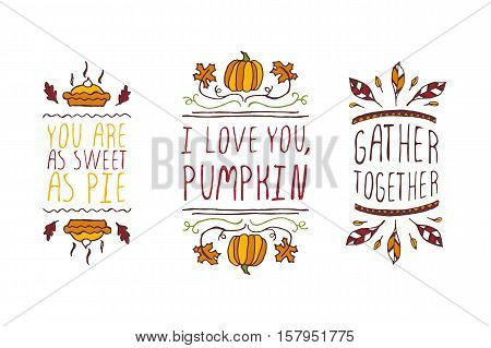 Set of Thanksgiving elements. Hand-sketched typographic elements on white background. You are as sweet as pie. I love you, pumpkin. Gather together.