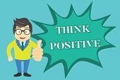 Writing Note Showing Think Positive. Business Photo Showcasing The Tendency To Be Positive Or Optimi poster