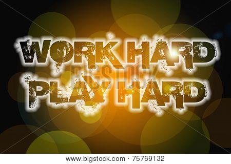 Work Hard Play Hard Concept