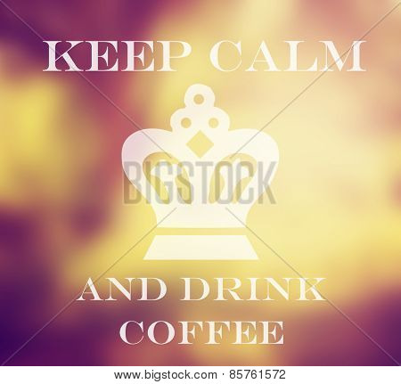 a forest with the sun shining through blurred out with text keep calm and drink coffee placed on top of the image toned with a retro vintage instagram filter effect app or action