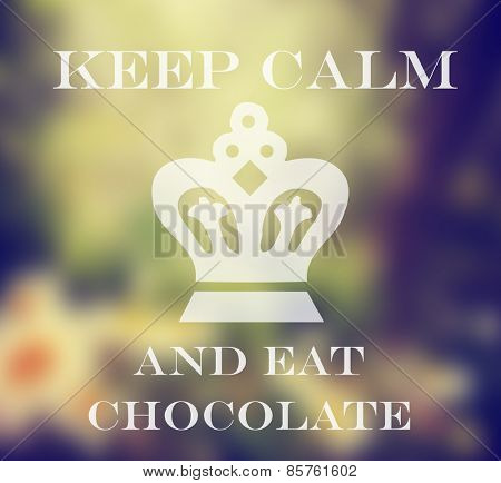 a meadow with flowers and the sun shining through blurred out with text keep calm and eat chocolate placed on top of the image toned with a retro vintage instagram filter effect app or action
