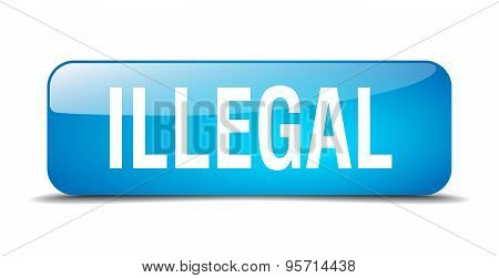 Illegal Blue Square 3D Realistic Isolated Web Button
