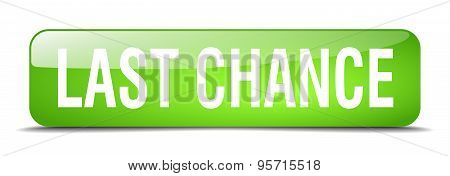 Last Chance Green Square 3D Realistic Isolated Web Button