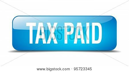 Tax Paid Blue Square 3D Realistic Isolated Web Button