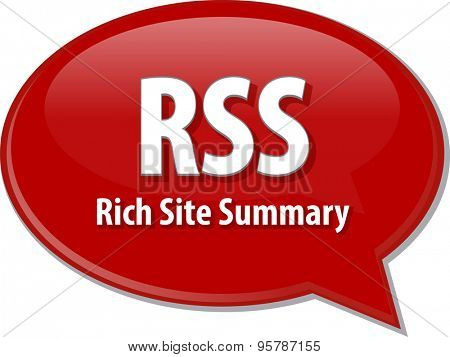 Speech bubble illustration of information technology acronym abbreviation term definition RSS Rich Site Summary