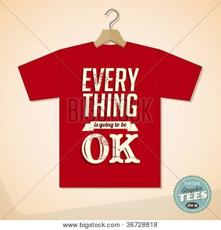 Vintage Graphic T-shirt design - Everything is going to be ok - Vector EPS10. Grunge effects can be easily removed for a cleaner look.