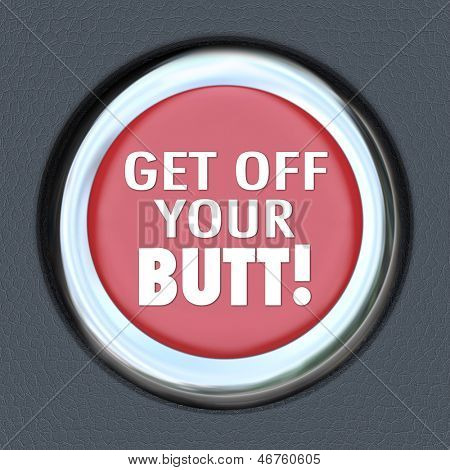 The words Get Off Your Butt on a red round button to illustrate the importance of taking initiative, being active and engaging in physical activity or taking proactive measures