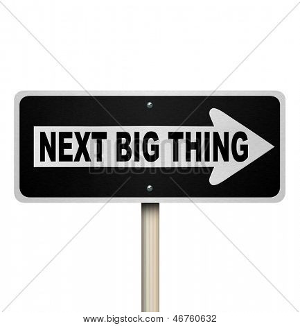 The words Next Big Thing on a one-way road sign to illustrate a popular trend, fad, craze or fashion that is sweeping the country or world