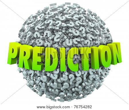 Prediction words in 3d letters on a ball or sphere of question marks to illustrate guessing the future, fate, destiny or outcome