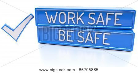 Work Safe Be Safe - 3D Banner, Isolated On White Background