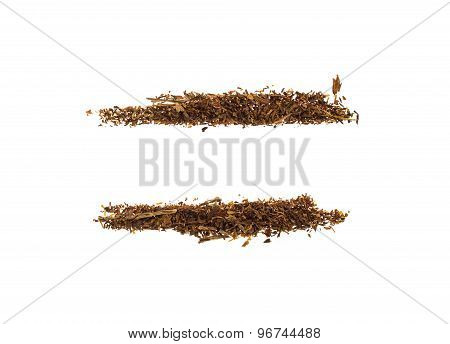 Two stripes of tobacco.