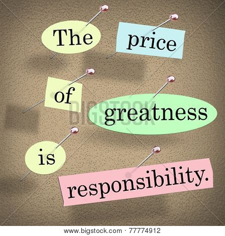The price of greatness is responsibility words in a saying or quote on pieces of paper pinned to a bulletin board to illustrate obligation, task or job of leadership