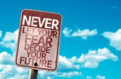 image of future  - Never Let Your Fear Decide your Future sign with sky background - JPG