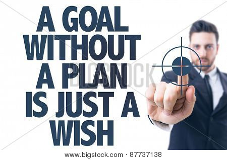 Business man pointing the text: A Goal Without a Plan is Just a Wish