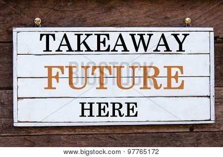 Inspirational Message - Takeaway Future Here