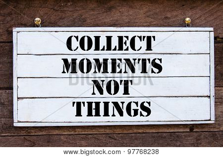 Inspirational Message - Collect Moments Not Things