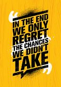 In The End We Regret Only The Chances We Did Not Take. Inspiring Workout And Fitness Gym Motivation  poster