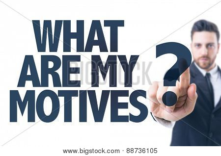 Business man pointing the text: What Are My Motivates?