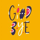 Good Bye Phrase Hand Drawn Vector Lettering Phrase. Modern Typography. Isolated On Yellow Background poster