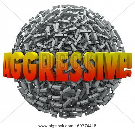 Aggressive word in 3d letters on a ball or sphere of exclamation points or marks telling people you are ambitious, motivated, determined and bold