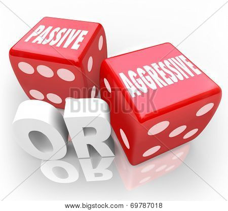 Passive or Aggressive words on two 3d red dice illustrating contrast in opposites of bold or meek action or behavior