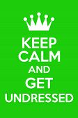 foto of undressing  - Keep Calm And Get Undressed Poster Art - JPG