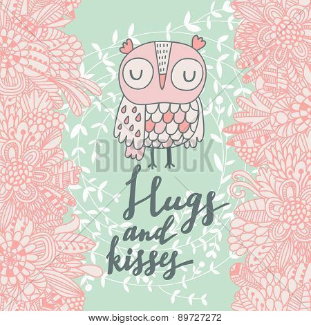 Hugs and kisses. Stylish floral card made of cute spring flowers and owl in pastel colors in vector. Awesome cartoon card for summer designs