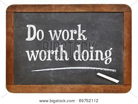 Do work worth doing - motivational words on a vintage slate blackboard