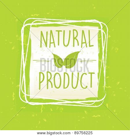 Natural Product With Leaf Sign In Frame Over Green Old Paper Background