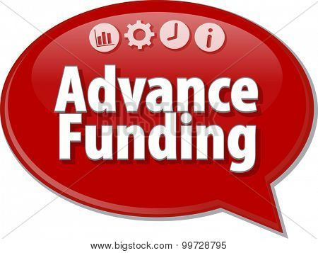 Speech bubble dialog illustration of business term saying Advance funding