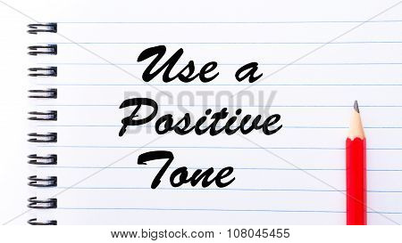 Use A Positive Tone