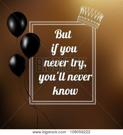 phrase But if you never try, you'll never know. Vector illustration. Text in a frame.