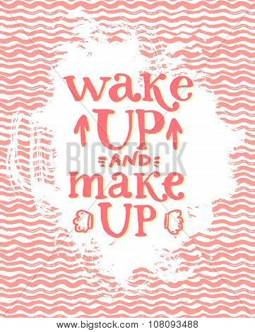 Wake up and make up - fun lettering quote about woman, beauty and cosmetics. Handwritten pastel pink