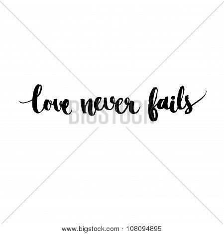 Love never fails - Black vector inspirational quote handwritten, modern calligraphy style. Brush typ