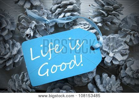 Light Blue Label On Fir Cones Quote Life Is Good