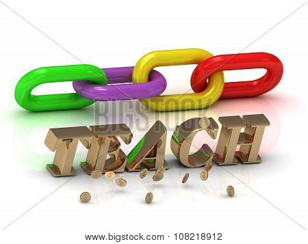 Teach- Inscription Of Bright Letters And Color Chain