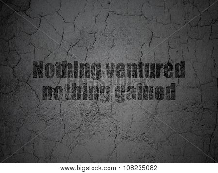 Finance concept: Nothing ventured Nothing gained on grunge wall background