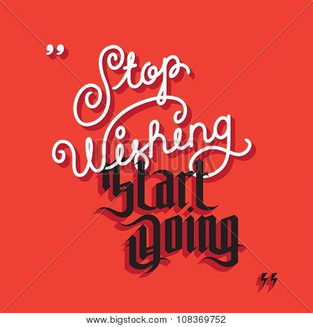 Inspirational quote. Stop wishing start doing. Motivation lettering. Vector illustration