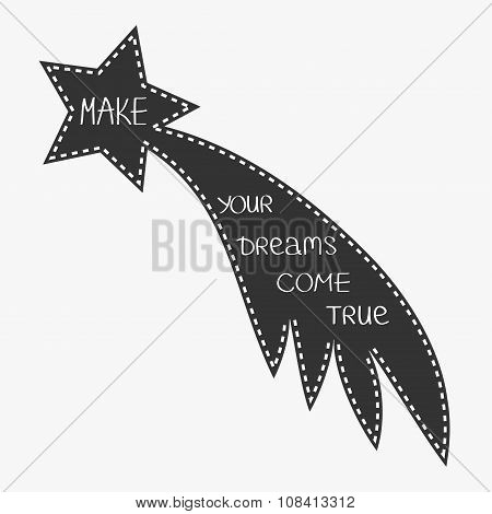 Comet Flame With Star. Make Your Dreams Come True. Quote Motivation Calligraphic Inspiration Phrase.