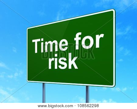 Time concept: Time For Risk on road sign background