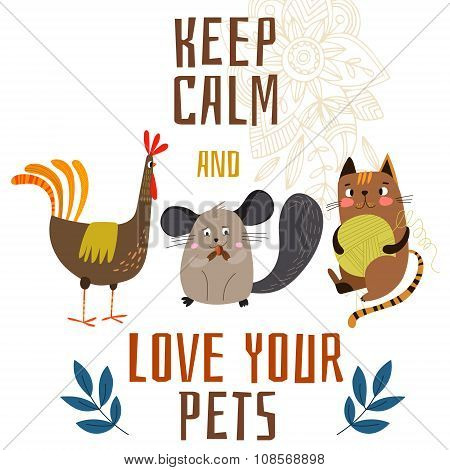 Keep Calm And Love Your Pets.cute Chicken, Chinchilla Cat In Cartoon Style. Lovely Concept Poster Wi